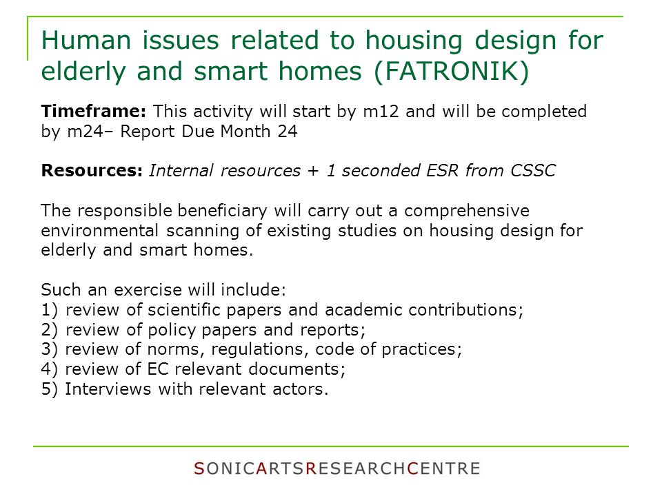 Human issues related to housing design for elderly and smart homes (FATRONIK) Timeframe: This activity will start by m12 and will be completed by m24–