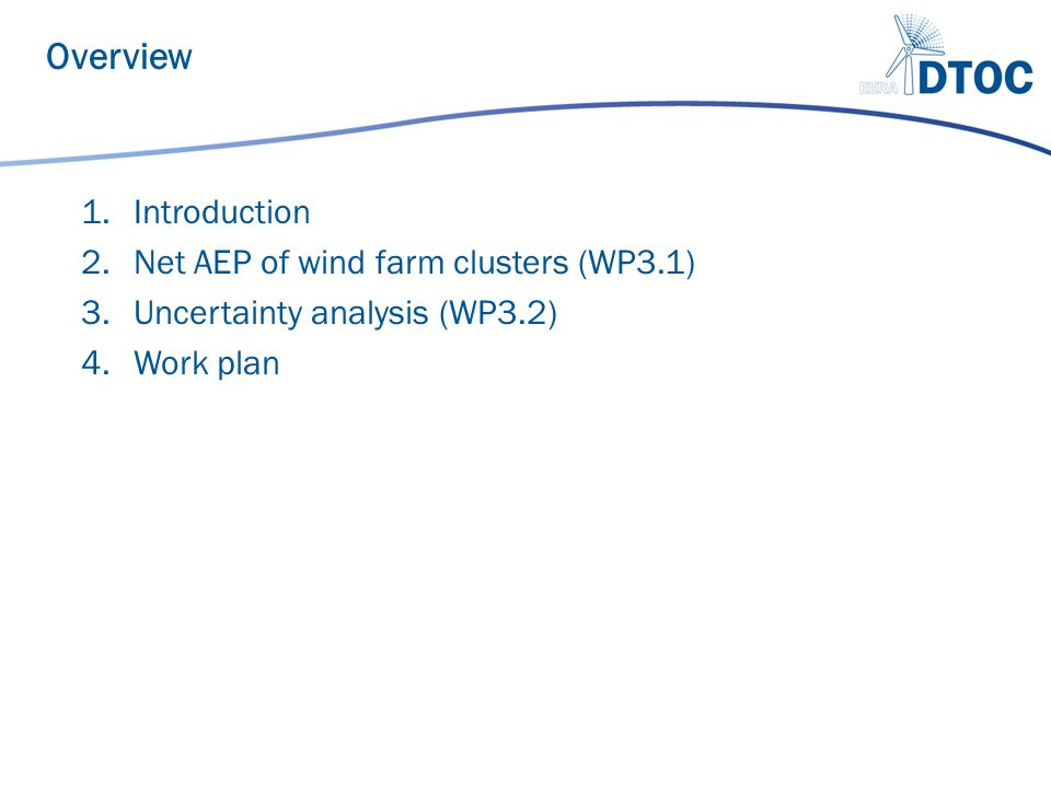Overview 1.Introduction 2.Net AEP of wind farm clusters (WP3.1) 3.Uncertainty analysis (WP3.2) 4.Work plan