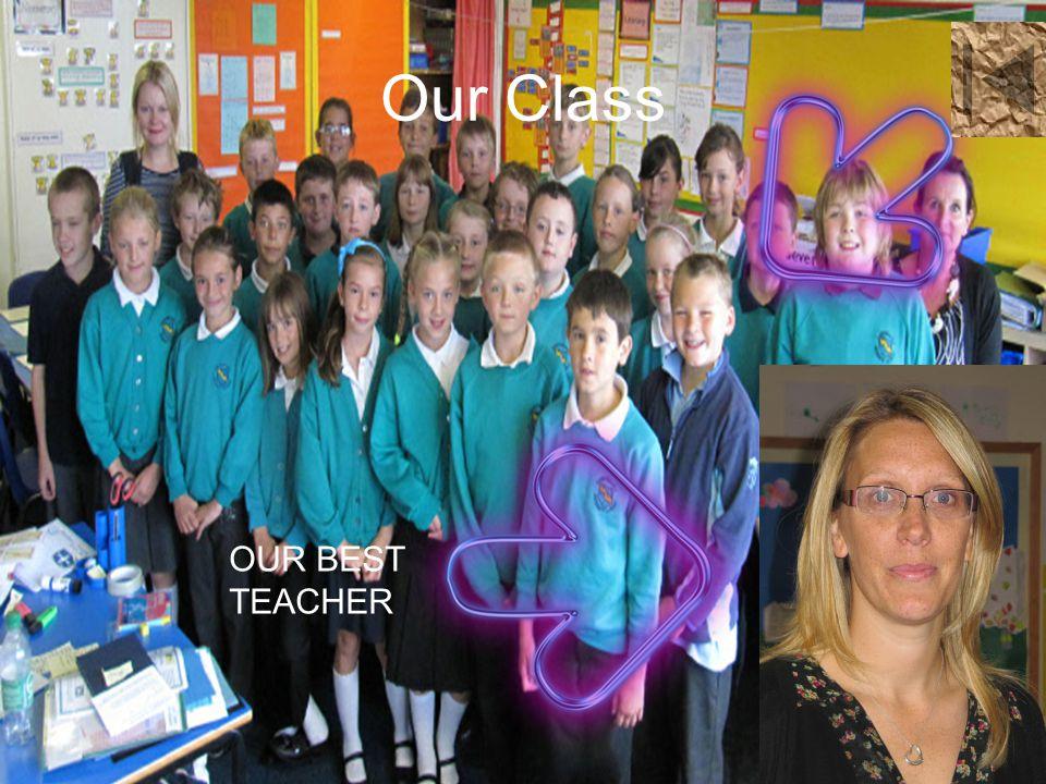 Our Class OUR BEST TEACHER