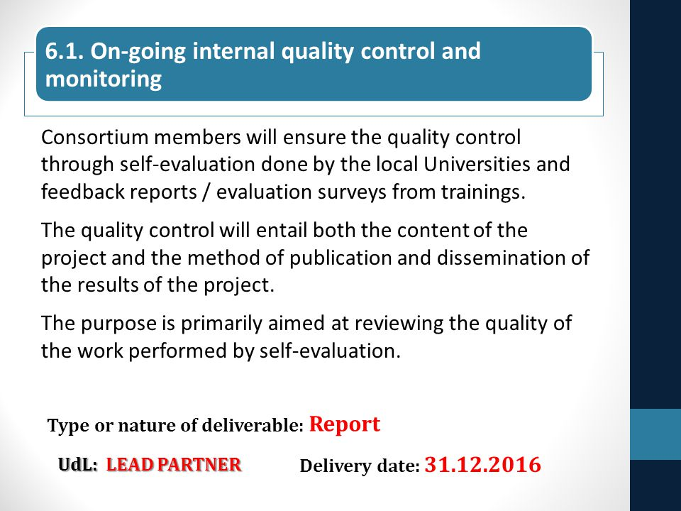 Consortium members will ensure the quality control through self-evaluation done by the local Universities and feedback reports / evaluation surveys fr