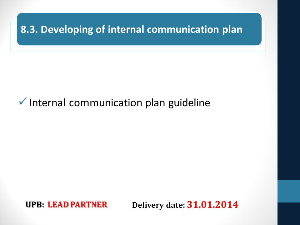 Internal communication plan guideline UPB: LEAD PARTNER Delivery date: 31.01.2014 8.3.