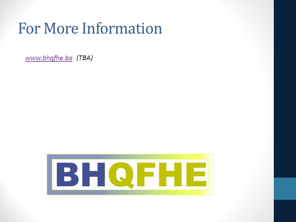 For More Information www.bhqfhe.bawww.bhqfhe.ba (TBA)