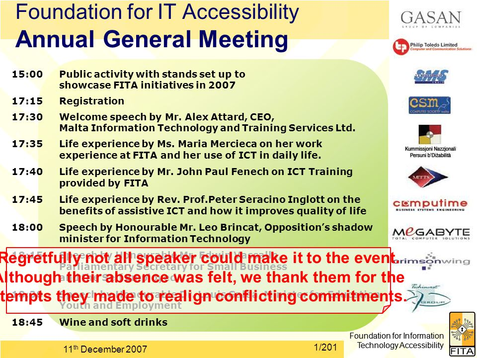 Foundation for Information Technology Accessibility 11 th December 2007 1/201 Foundation for IT Accessibility Annual General Meeting Foundation for Information Technology Accessibility 15:00Public activity with stands set up to showcase FITA initiatives in 2007 17:15Registration 17:30Welcome speech by Mr.
