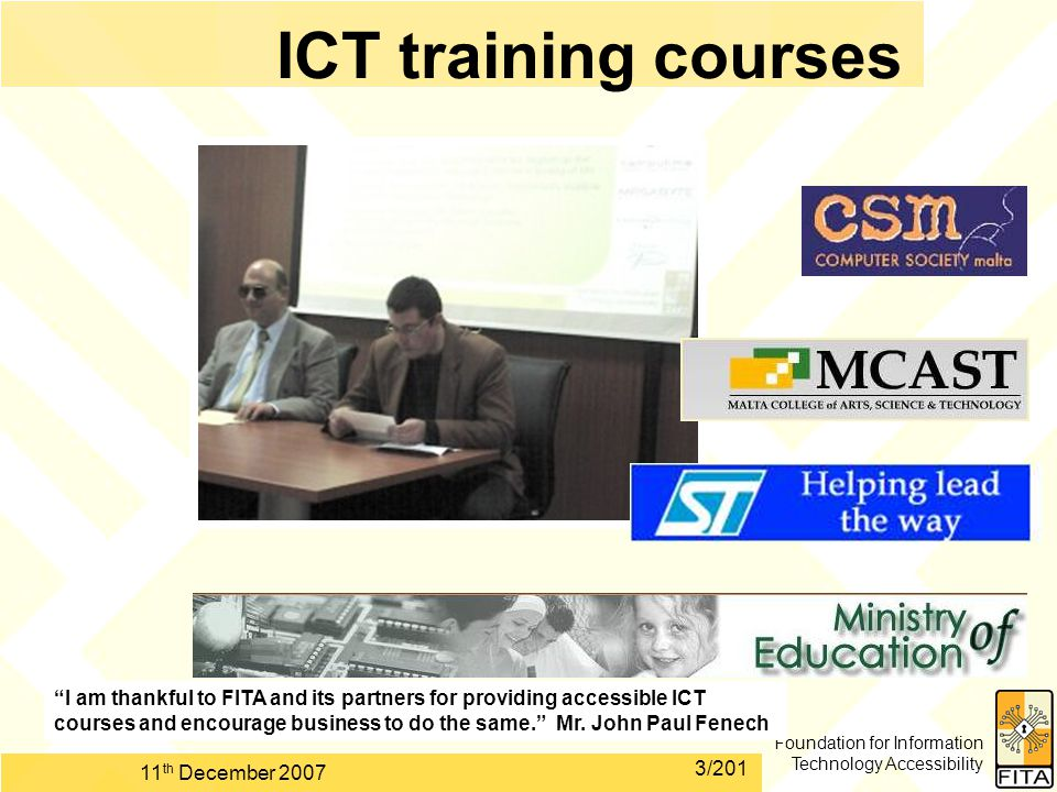 "Foundation for Information Technology Accessibility 11 th December 2007 3/201 ICT training courses ""I am thankful to FITA and its partners for providi"