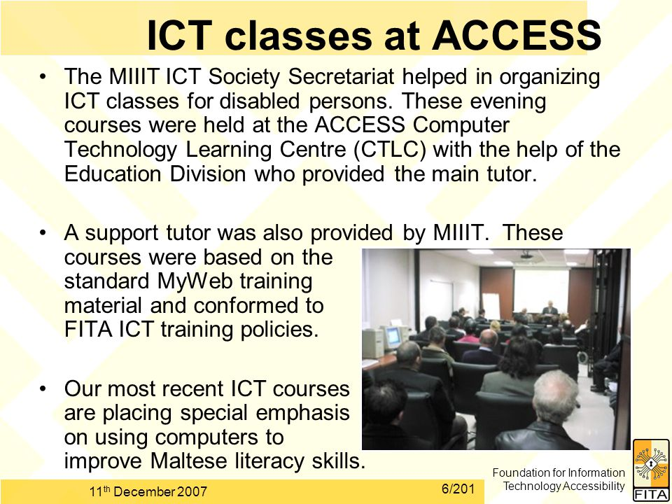 Foundation for Information Technology Accessibility 11 th December 2007 6/201 ICT classes at ACCESS The MIIIT ICT Society Secretariat helped in organizing ICT classes for disabled persons.