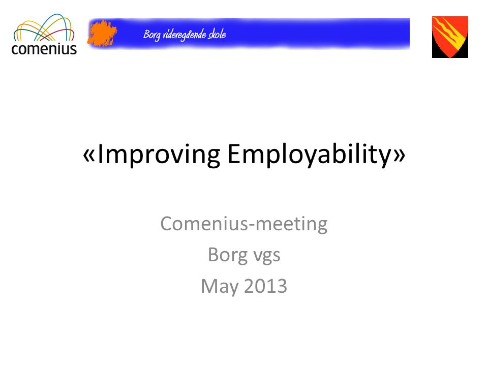 «Improving Employability» Comenius-meeting Borg vgs May 2013