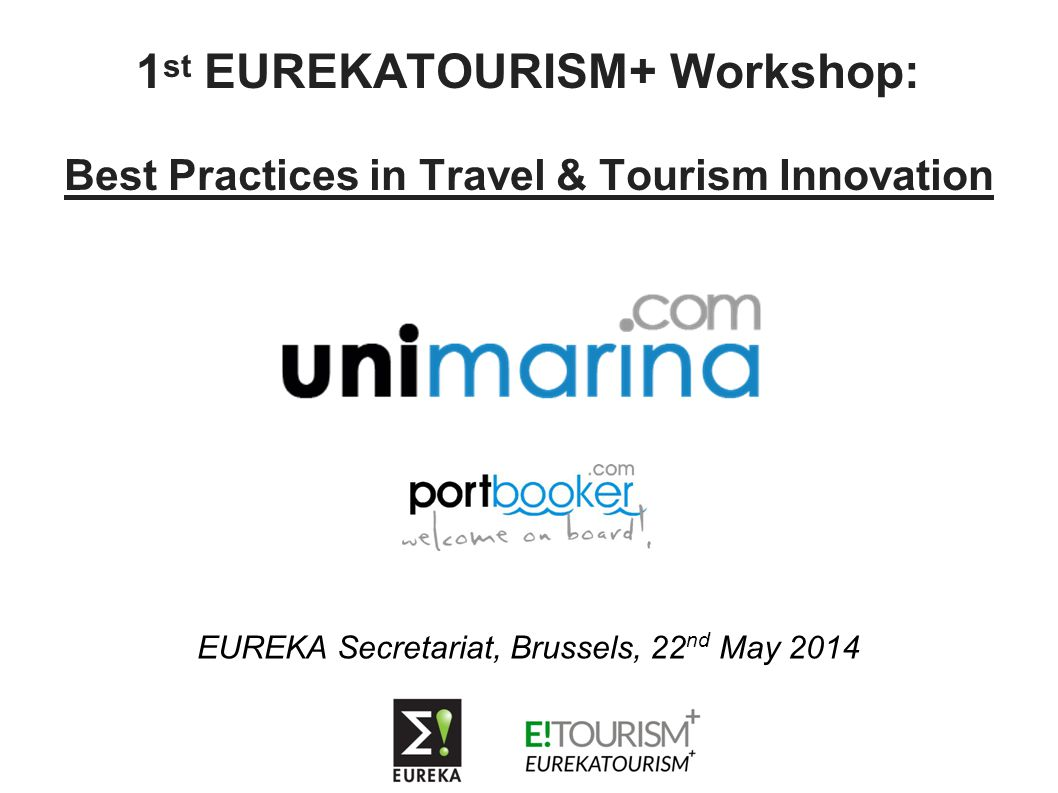 1 st EUREKATOURISM+ Workshop: Best Practices in Travel & Tourism Innovation EUREKA Secretariat, Brussels, 22 nd May 2014