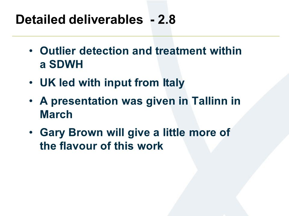 Detailed deliverables - 2.8 Outlier detection and treatment within a SDWH UK led with input from Italy A presentation was given in Tallinn in March Ga