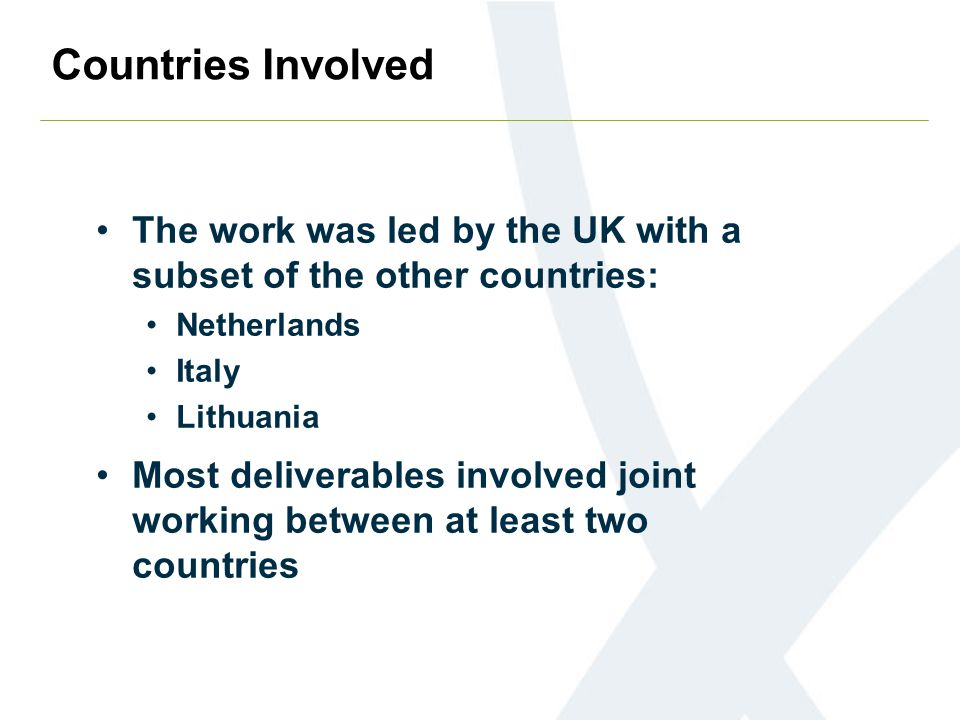 Countries Involved The work was led by the UK with a subset of the other countries: Netherlands Italy Lithuania Most deliverables involved joint working between at least two countries