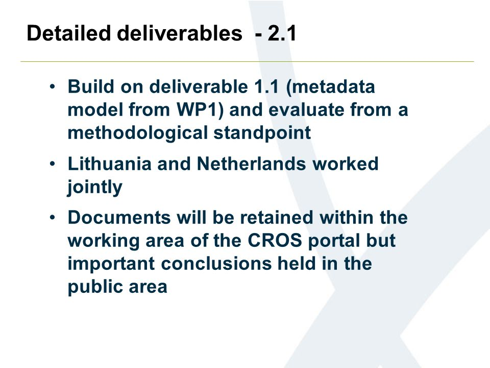 Detailed deliverables - 2.2 Guidance on how the Business Register interacts with the SDWH There was a strong signal from the SDWH questionnaires that the BR was a crucial part of the warehouse Netherlands led but some UK input More detail will be presented by Pieter Vlag later