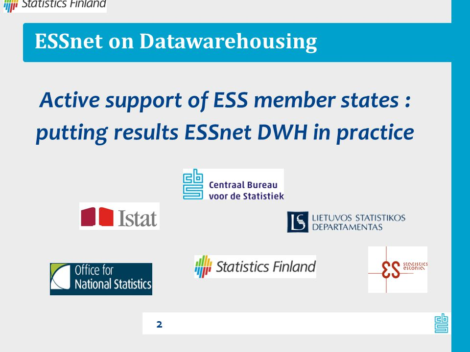 ESSnet on Datawarehousing Active support of ESS member states : putting results ESSnet DWH in practice 2