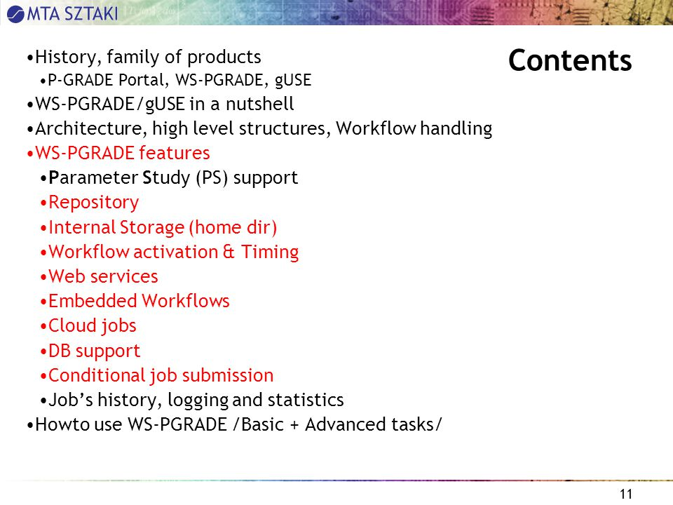 11 Contents History, family of products P-GRADE Portal, WS-PGRADE, gUSE WS-PGRADE/gUSE in a nutshell Architecture, high level structures, Workflow handling WS-PGRADE features Parameter Study (PS) support Repository Internal Storage (home dir) Workflow activation & Timing Web services Embedded Workflows Cloud jobs DB support Conditional job submission Job's history, logging and statistics Howto use WS-PGRADE /Basic + Advanced tasks/