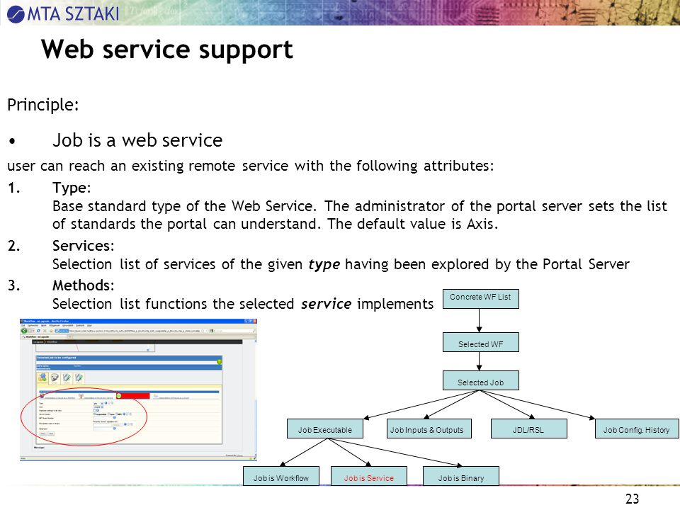23 Web service support Principle: Job is a web service user can reach an existing remote service with the following attributes: 1.Type: Base standard type of the Web Service.