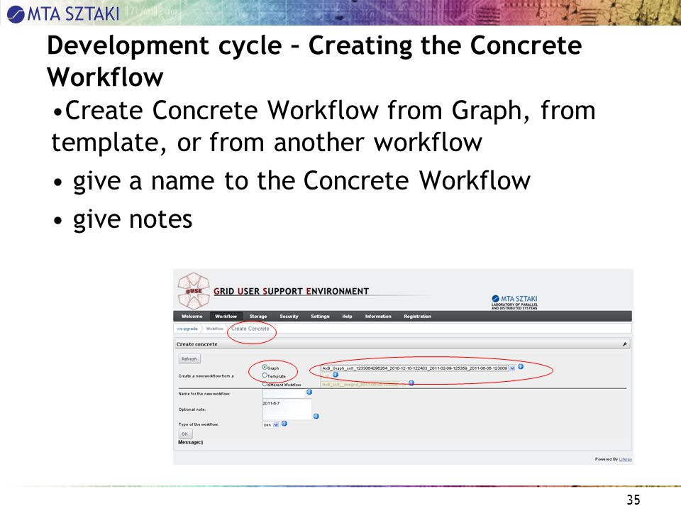 35 Development cycle – Creating the Concrete Workflow Create Concrete Workflow from Graph, from template, or from another workflow give a name to the Concrete Workflow give notes