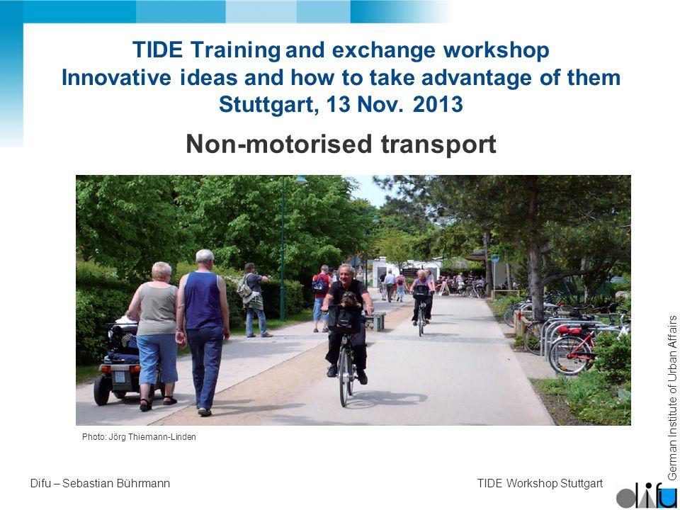 German Institute of Urban Affairs Difu – Sebastian BührmannTIDE Workshop Stuttgart TIDE Training and exchange workshop Innovative ideas and how to take advantage of them Stuttgart, 13 Nov.