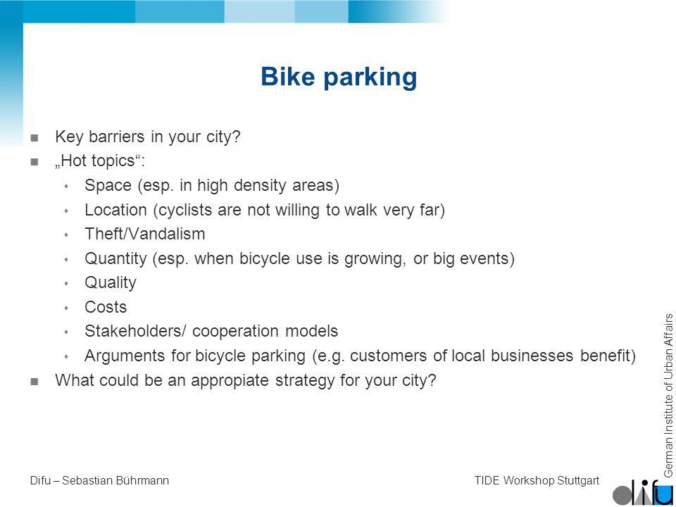 German Institute of Urban Affairs Difu – Sebastian BührmannTIDE Workshop Stuttgart Bike parking n Key barriers in your city.