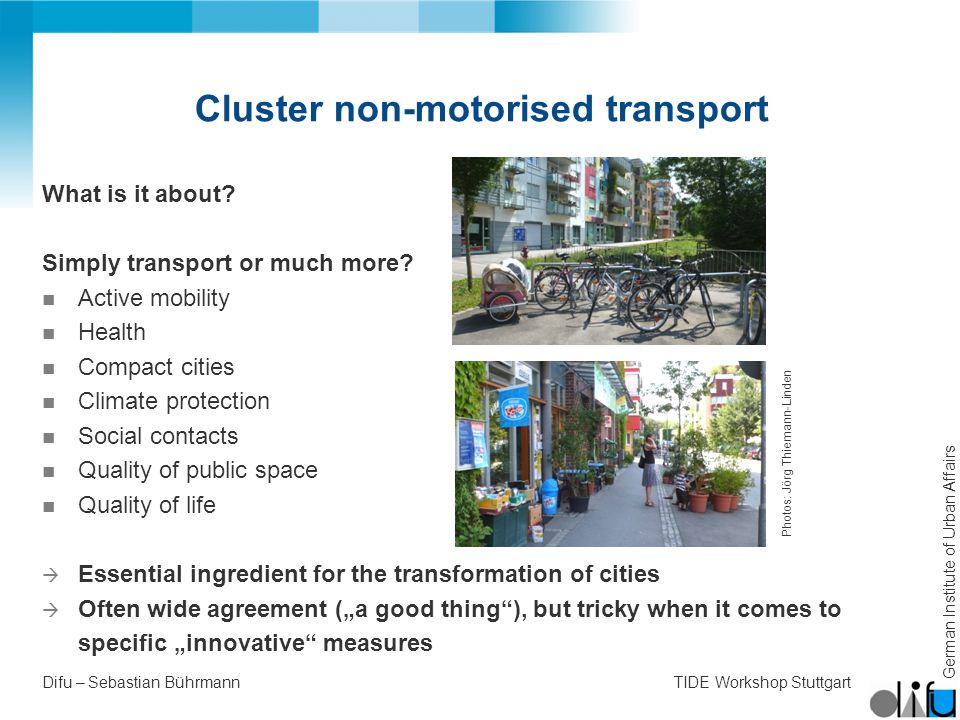 German Institute of Urban Affairs Difu – Sebastian BührmannTIDE Workshop Stuttgart Cluster non-motorised transport What is it about.