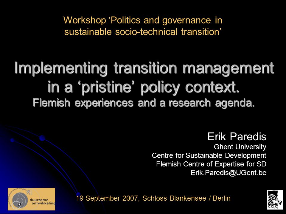 Implementing transition management in a 'pristine' policy context. Flemish experiences and a research agenda. 19 September 2007, Schloss Blankensee /