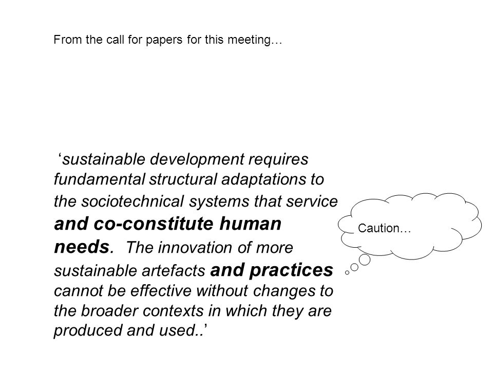 'sustainable development requires fundamental structural adaptations to the sociotechnical systems that service and co-constitute human needs.