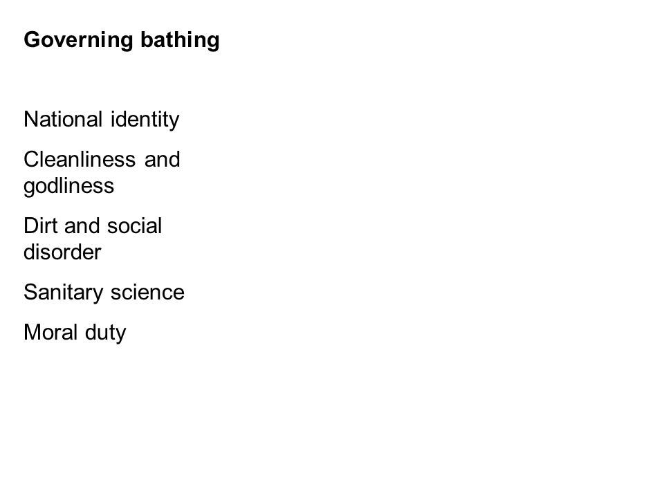 Governing bathing National identity Cleanliness and godliness Dirt and social disorder Sanitary science Moral duty