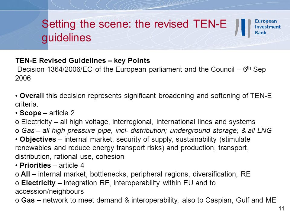 11 Setting the scene: the revised TEN-E guidelines TEN-E Revised Guidelines – key Points Decision 1364/2006/EC of the European parliament and the Coun