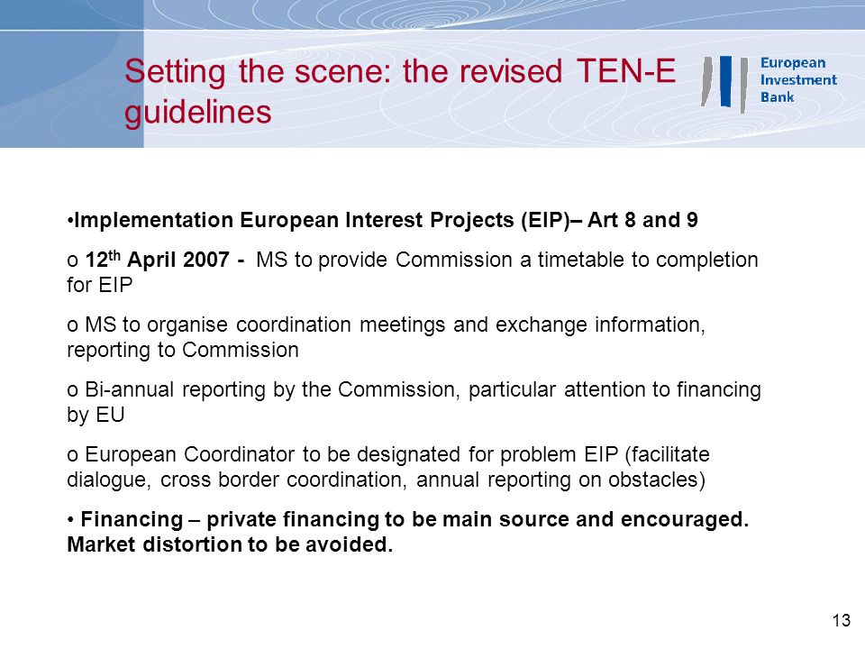 13 Implementation European Interest Projects (EIP)– Art 8 and 9 o 12 th April 2007 - MS to provide Commission a timetable to completion for EIP o MS t