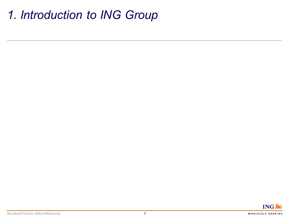 Structured Finance – Natural Resources 2 1. Introduction to ING Group