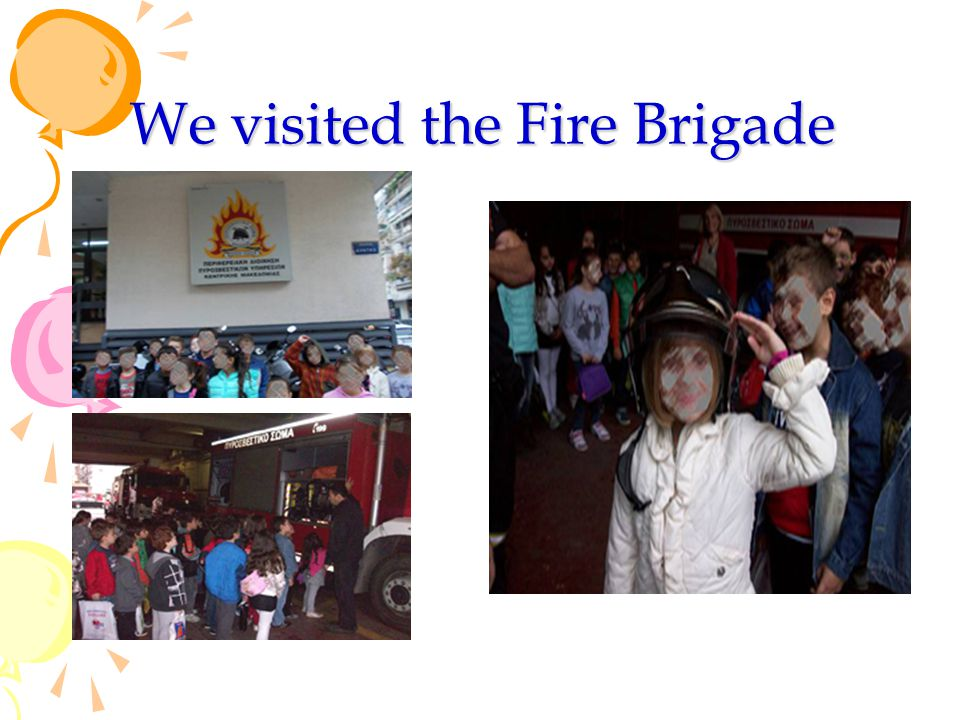 We visited the Fire Brigade