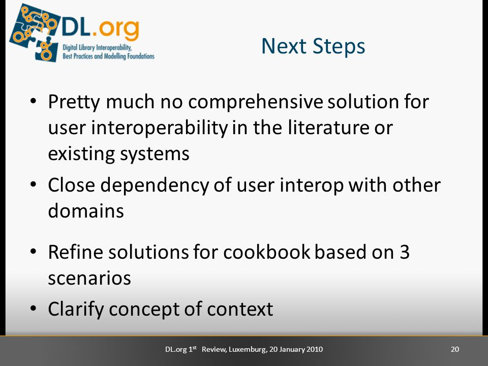 Next Steps Pretty much no comprehensive solution for user interoperability in the literature or existing systems Close dependency of user interop with