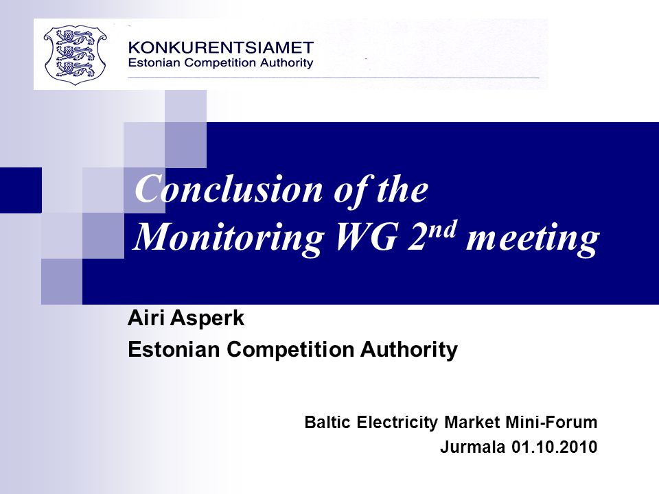 Airi Asperk Estonian Competition Authority Baltic Electricity Market Mini-Forum Jurmala 01.10.2010 Conclusion of the Monitoring WG 2 nd meeting
