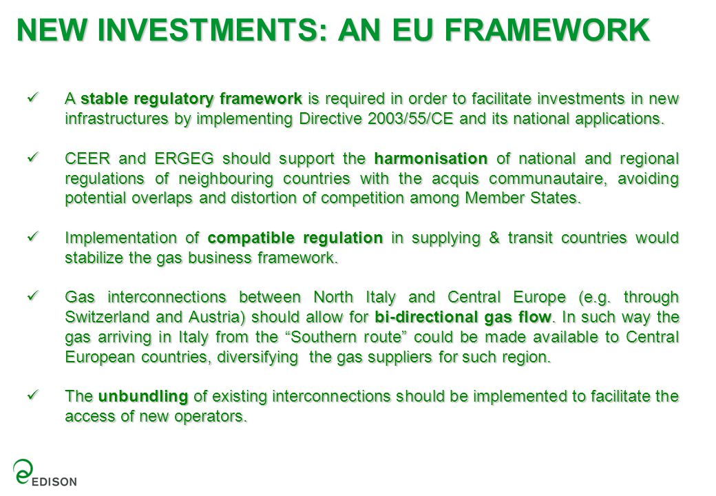 NEW INVESTMENTS: AN EU FRAMEWORK A stable regulatory framework is required in order to facilitate investments in new infrastructures by implementing D