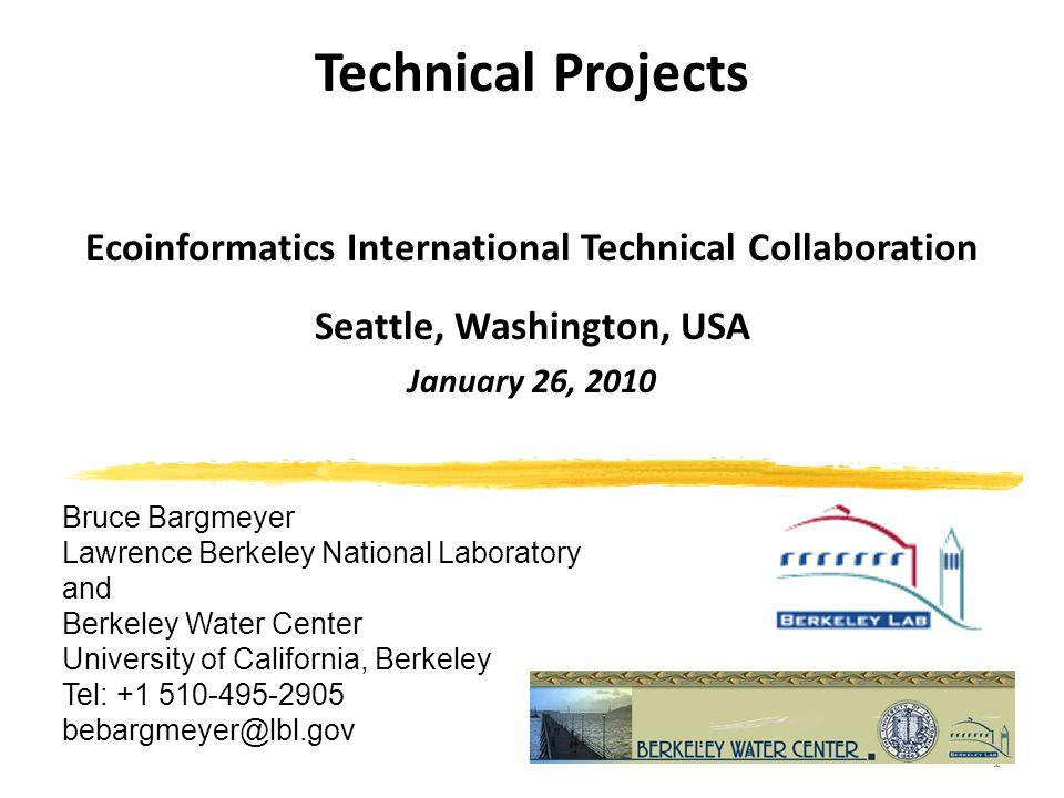 1 Technical Projects Ecoinformatics International Technical Collaboration Seattle, Washington, USA January 26, 2010 Bruce Bargmeyer Lawrence Berkeley