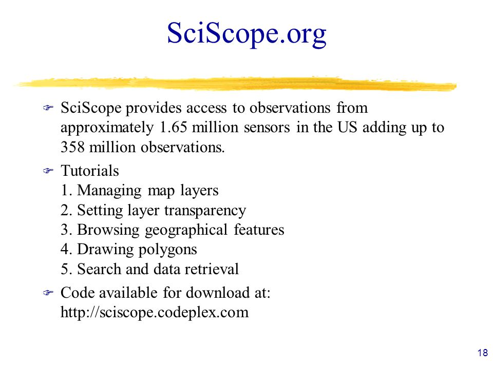 SciScope.org F SciScope provides access to observations from approximately 1.65 million sensors in the US adding up to 358 million observations.