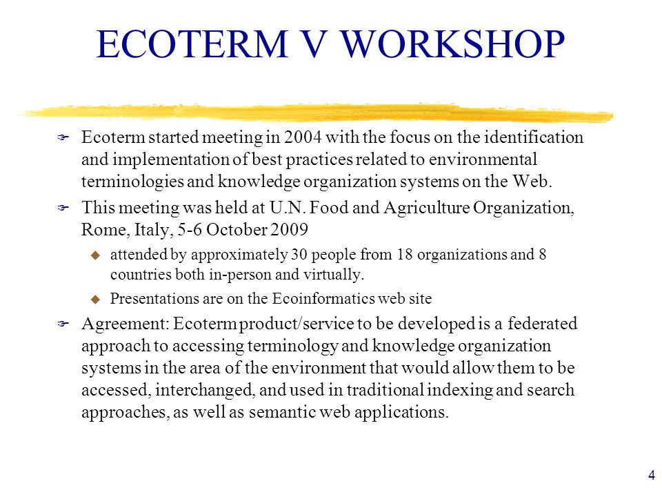 ECOTERM V WORKSHOP F Ecoterm started meeting in 2004 with the focus on the identification and implementation of best practices related to environmental terminologies and knowledge organization systems on the Web.