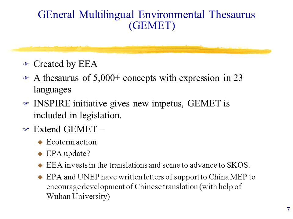 GEneral Multilingual Environmental Thesaurus (GEMET) F Created by EEA F A thesaurus of 5,000+ concepts with expression in 23 languages F INSPIRE initi