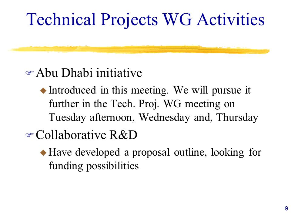Technical Projects WG Activities F Abu Dhabi initiative u Introduced in this meeting.