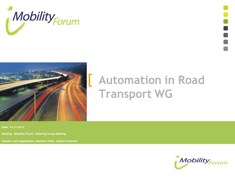 Date: 14-11-2013 Meeting: iMobility Forum Steering Group Meeting Speaker and organisation: Maarten Oonk, Joakim Svensson [ Automation in Road Transpor