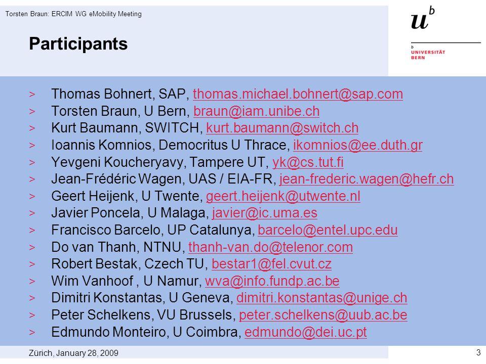 Participants  Thomas Bohnert, SAP, thomas.michael.bohnert@sap.comthomas.michael.bohnert@sap.com  Torsten Braun, U Bern, braun@iam.unibe.chbraun@iam.