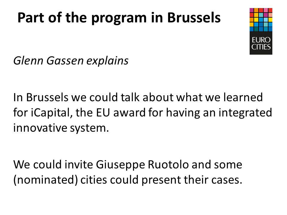 Part of the program in Brussels Glenn Gassen explains In Brussels we could talk about what we learned for iCapital, the EU award for having an integrated innovative system.