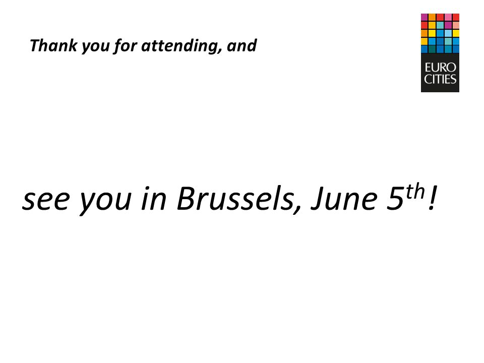 Thank you for attending, and see you in Brussels, June 5 th !