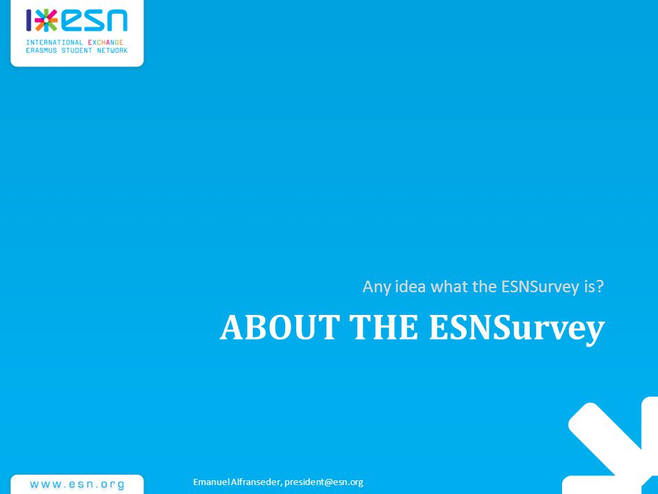 ABOUT THE ESNSurvey Any idea what the ESNSurvey is? Emanuel Alfranseder, president@esn.org