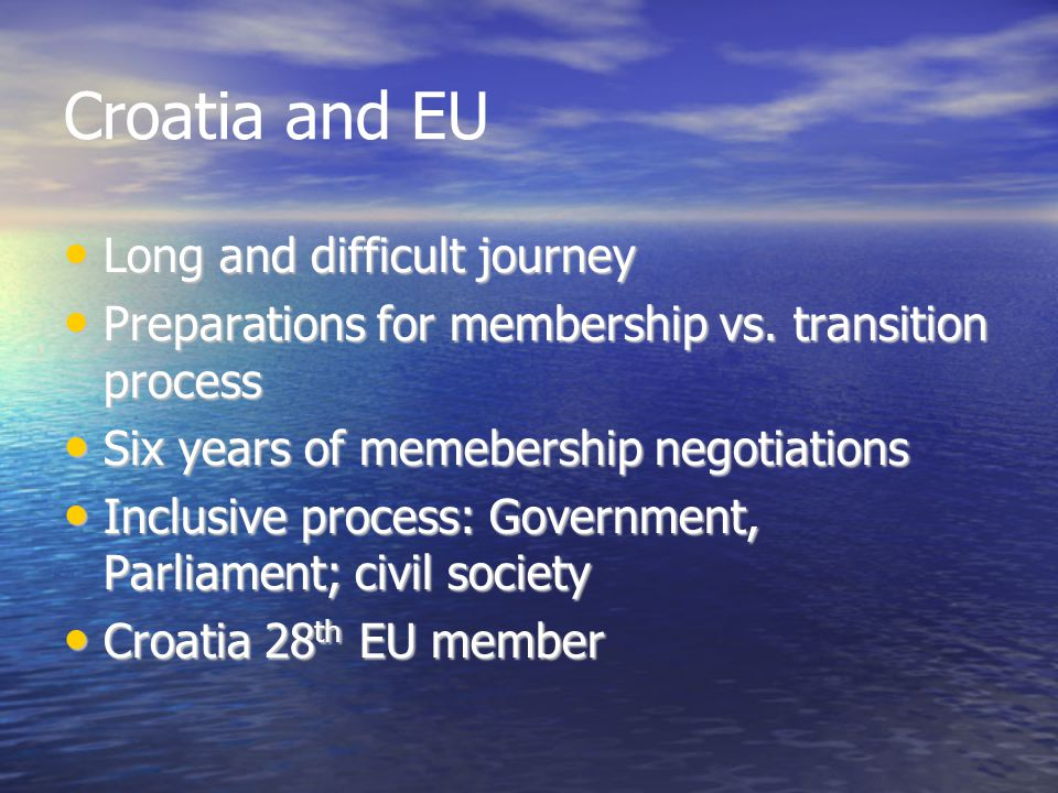 Croatia and EU Long and difficult journey Long and difficult journey Preparations for membership vs.