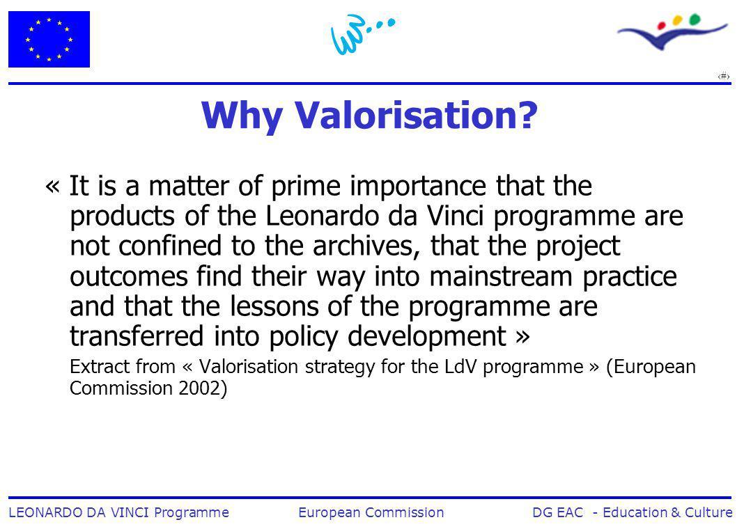 16 LEONARDO DA VINCI Programme European Commission DG EAC - Education & Culture Why Valorisation.