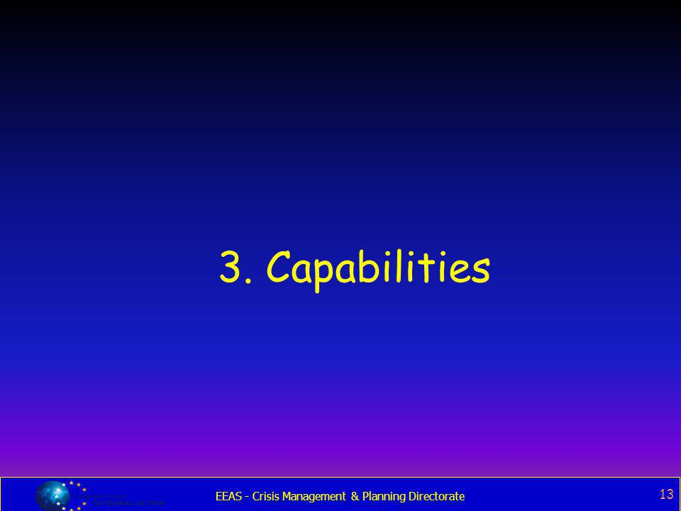 EEAS - Crisis Management & Planning Directorate 13 3. Capabilities