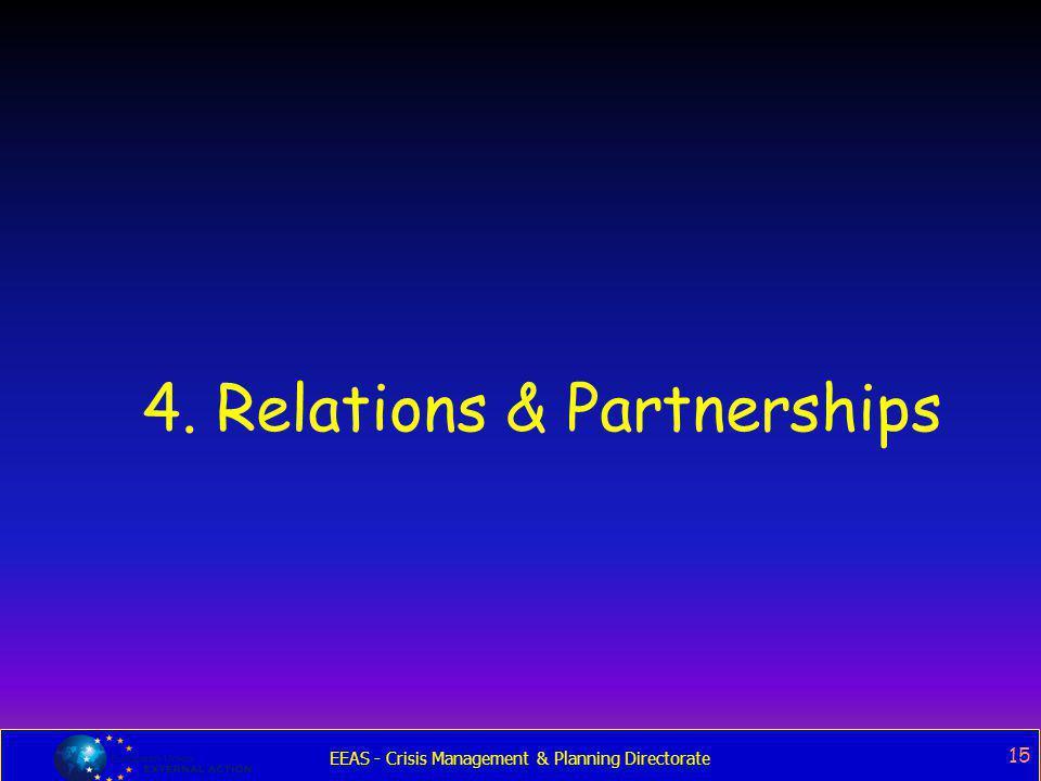 EEAS - Crisis Management & Planning Directorate 15 4. Relations & Partnerships