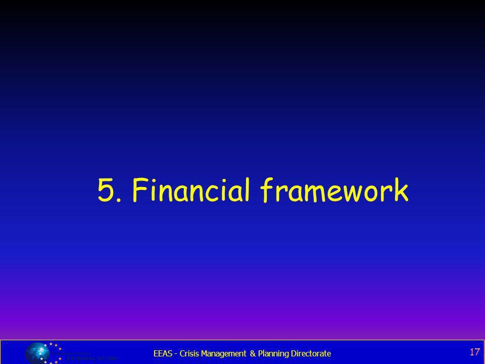 EEAS - Crisis Management & Planning Directorate 17 5. Financial framework