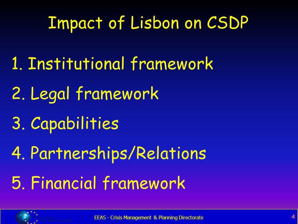 EEAS - Crisis Management & Planning Directorate 4 1. Institutional framework 2. Legal framework 3. Capabilities 4. Partnerships/Relations 5. Financial