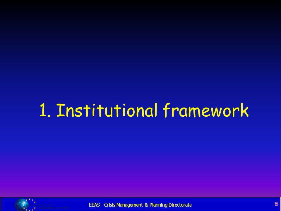 EEAS - Crisis Management & Planning Directorate 5 1. Institutional framework