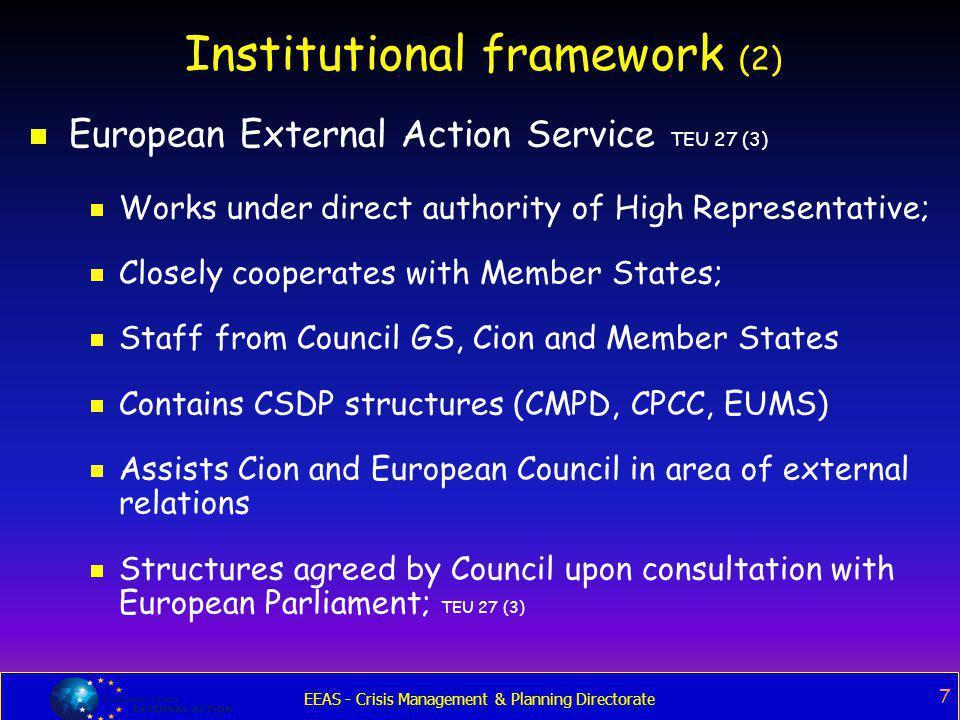 EEAS - Crisis Management & Planning Directorate 7 Institutional framework (2)  European External Action Service TEU 27 (3)  Works under direct autho