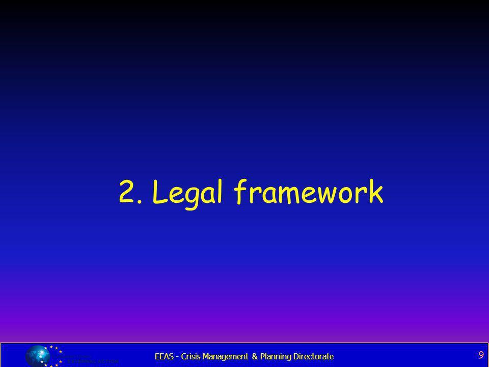 EEAS - Crisis Management & Planning Directorate 9 2. Legal framework